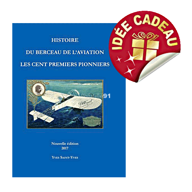 Histoire du berceau de l'aviation - Les 100 premiers pionniers - Édition 2017